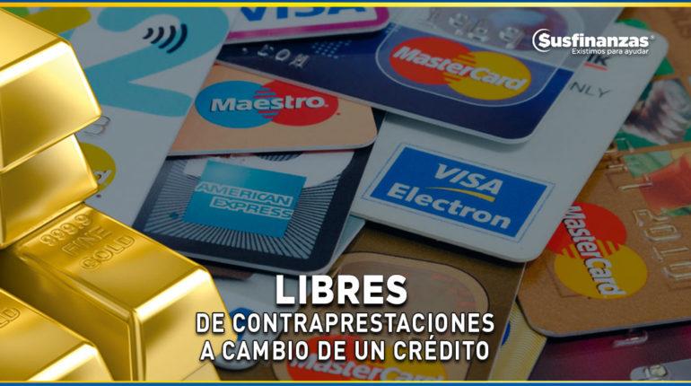 libres de contraprestaciones a cambio de un credito